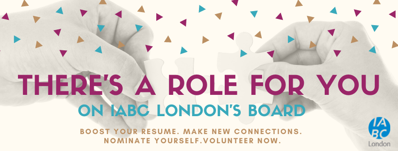 There's a role for you on IABC London's board  Boost your resume. Make new connections. Nominate yourself. Volunteer now.